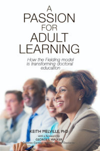 A Passion for Adult Learning: How the Fielding model is transforming doctoral education
